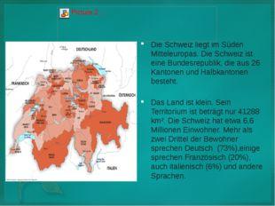 Die Schweiz liegt im Süden Mitteleuropas. Die Schweiz ist eine Bundesrepublik