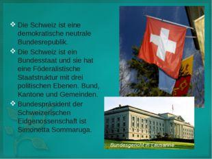 Die Schweiz ist eine demokratische neutrale Bundesrepublik. Die Schweiz ist