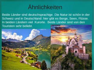 Ähnlichkeiten Beide Länder sind deutschsprachige. Die Natur ist schön in der