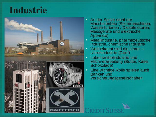 An der Spitze steht der Maschinenbau (Spinnmaschinen, Wasserturbinen , Diesel...