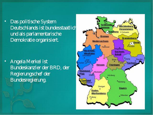 Das politische System Deutschlands ist bundesstaatlich und als parlamentarisc...