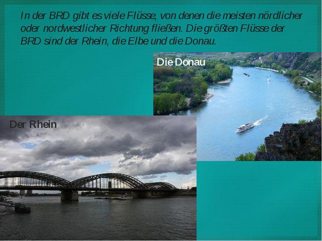 In der BRD gibt es viele Flüsse, von denen die meisten nördlicher oder nordwe...