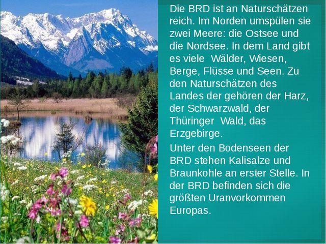 Die BRD ist an Naturschätzen reich. Im Norden umspülen sie zwei Meere: die Os...
