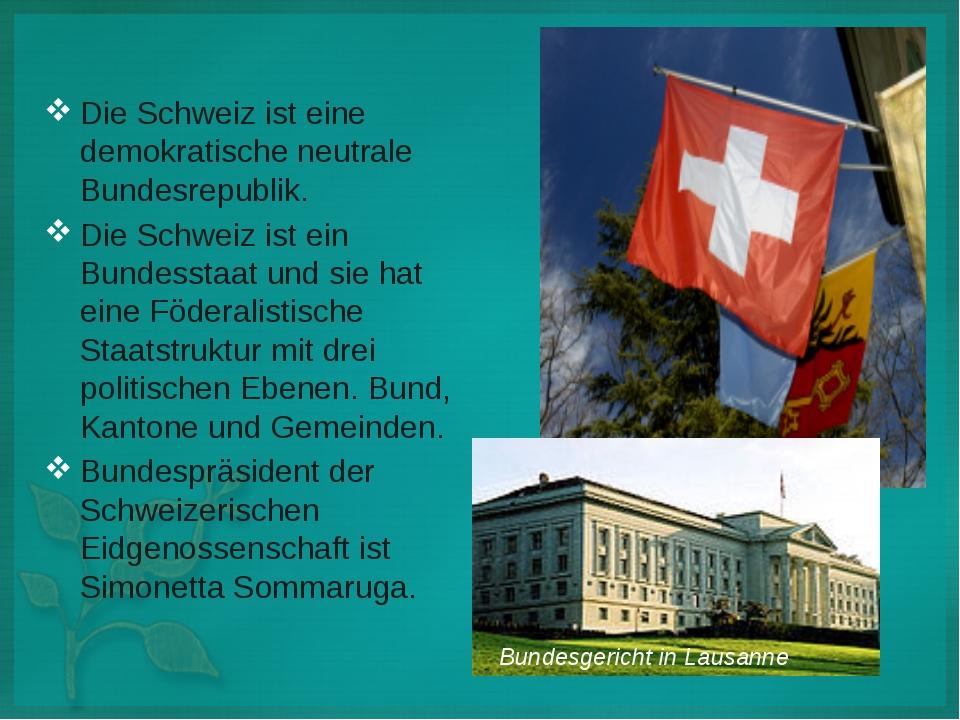 Die Schweiz ist eine demokratische neutrale Bundesrepublik. Die Schweiz ist...