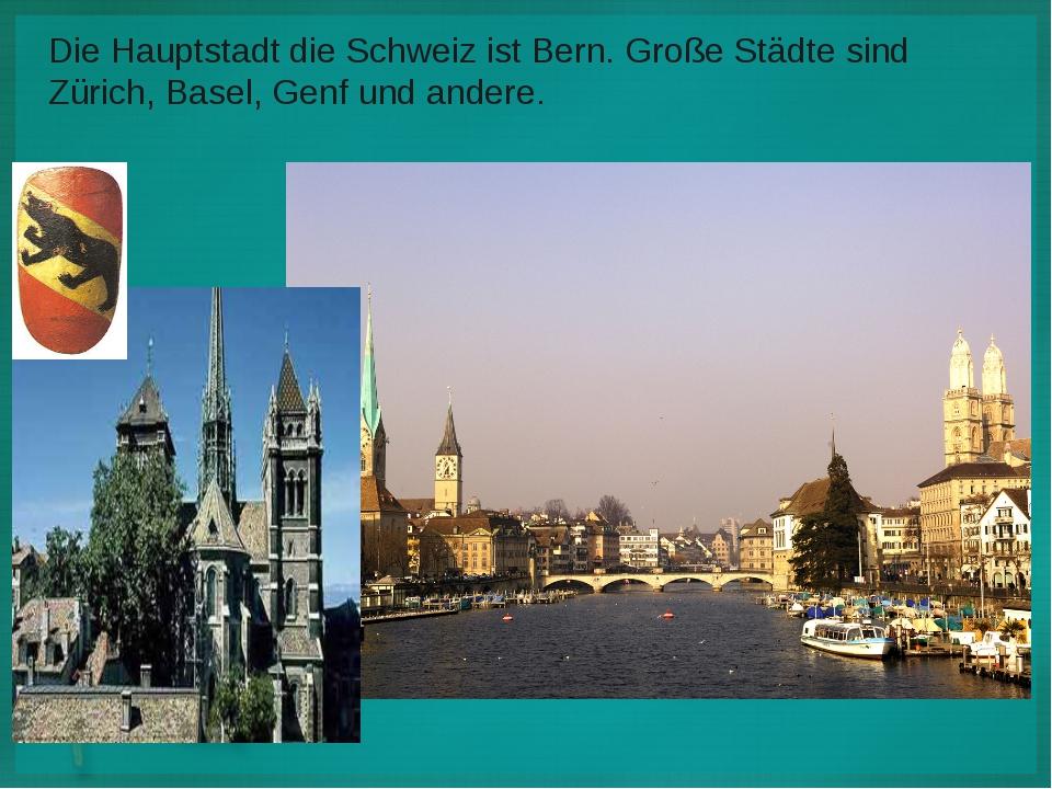 Die Hauptstadt die Schweiz ist Bern. Große Städte sind Zürich, Basel, Genf un...