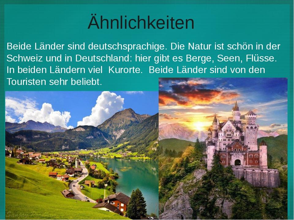 Ähnlichkeiten Beide Länder sind deutschsprachige. Die Natur ist schön in der...