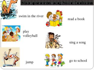 swim in the river sing a song jump play volleyball read a book go to school M
