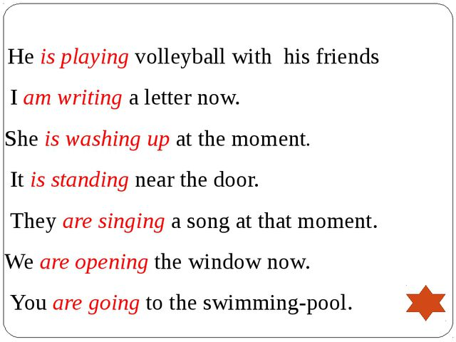 He is playing volleyball with his friends I am writing a letter now. She is...