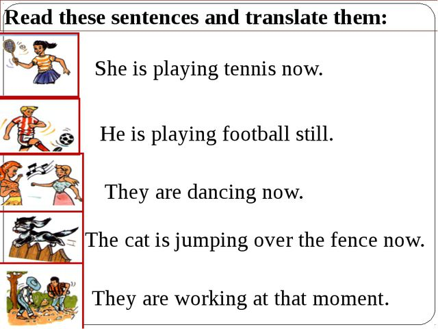 Read these sentences and translate them: She is playing tennis now. He is pla...