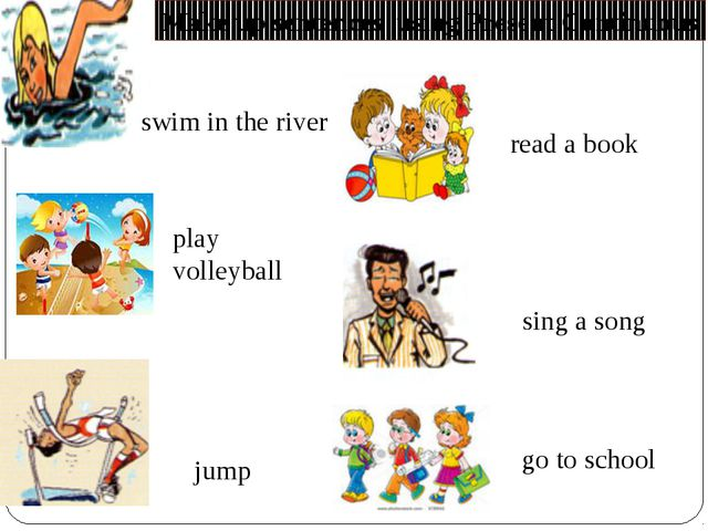 swim in the river sing a song jump play volleyball read a book go to school M...
