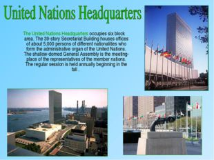 The United Nations Headquarters occupies six block area. The 39-story Secret
