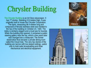 The Chrysler Building is an Art Deco skyscraper. It has 77 stories. Standing