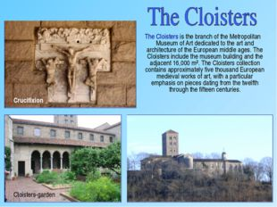 The Cloisters is the branch of the Metropolitan Museum of Art dedicated to t