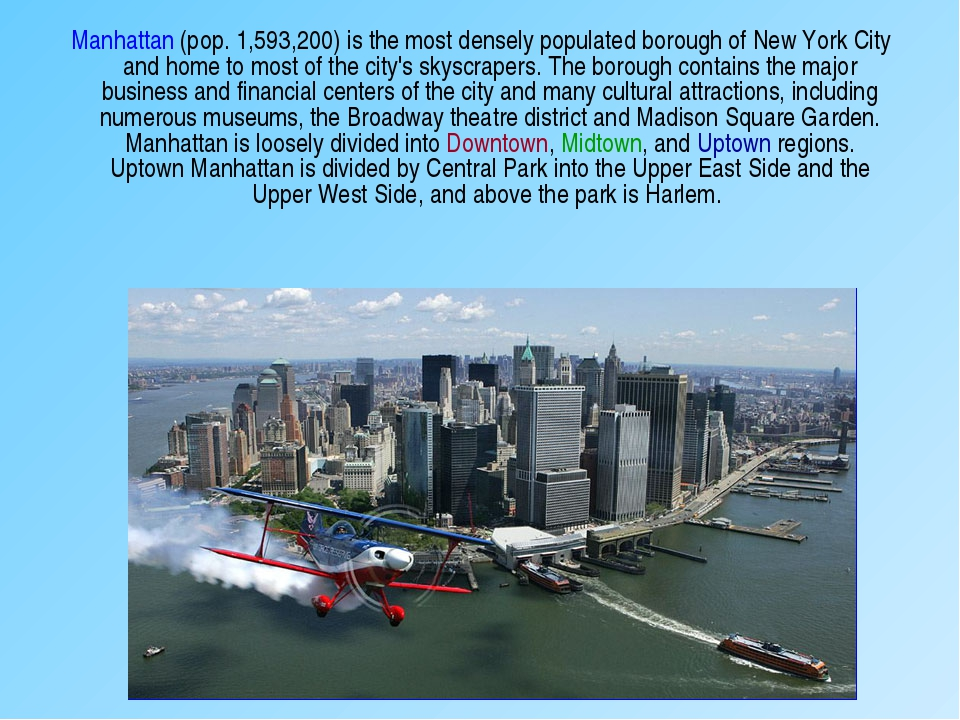 Manhattan (pop. 1,593,200) is the most densely populated borough of New York...