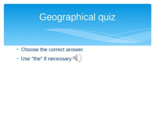 "Choose the correct answer. Use ""the"" if necessary. Geographical quiz"