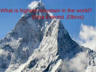 What is highest mountain in the world? What is highest mountain in the world?