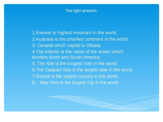 The right answers. 1.Everest is highest mountain in the world. 2.Australia is...