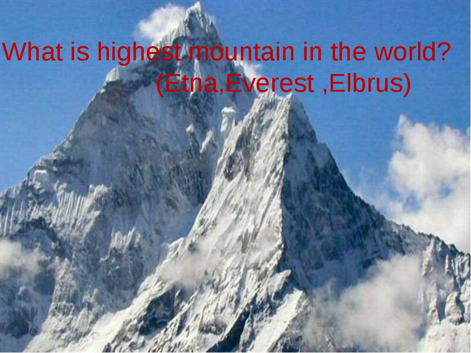 What is highest mountain in the world? What is highest mountain in the world?...