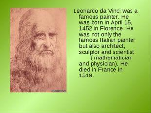 Leonardo da Vinci was a famous painter. He was born in April 15, 1452 in Flor