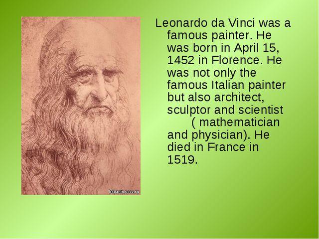 Leonardo da Vinci was a famous painter. He was born in April 15, 1452 in Flor...