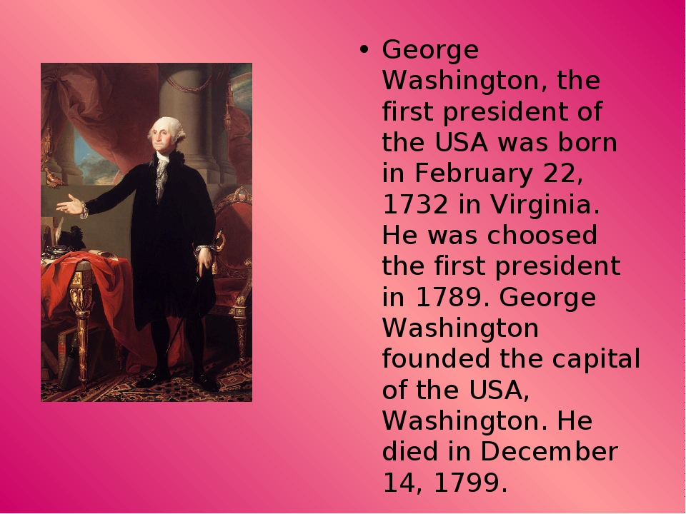 biography of george washington the first american president George washington was the first president of the united states of america he was born on february 22, 1732 in westmorland county he made many changes in the constitution which clearly laid down the.