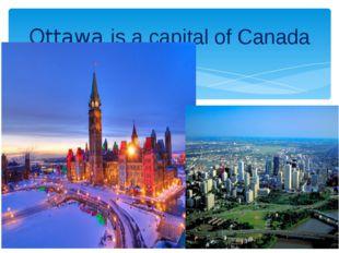 Ottawa is a capital of Canada