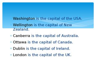 Washington is the capital of the USA. Wellington is the capital of New Zealan