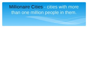 Millionaire Cities - cities with more than one million people in them.