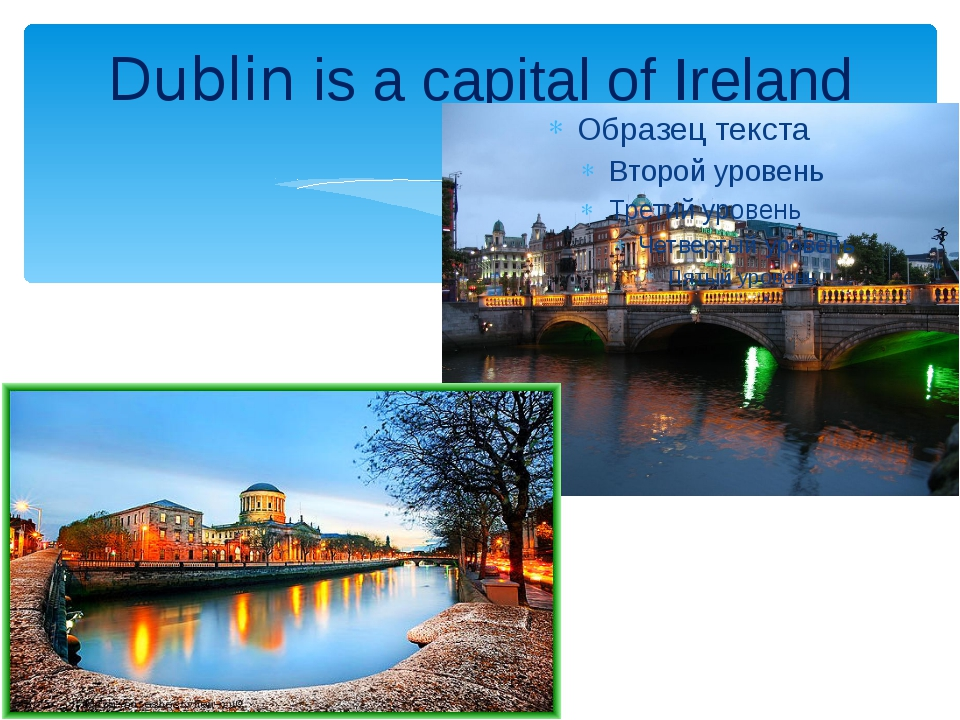 Dublin is a capital of Ireland