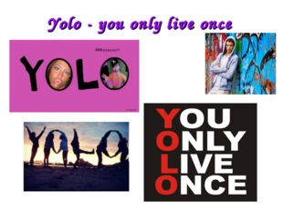 Yolo - you only live once