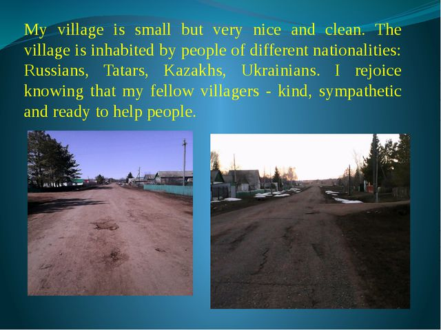My village is small but very nice and clean. The village is inhabited by peop...