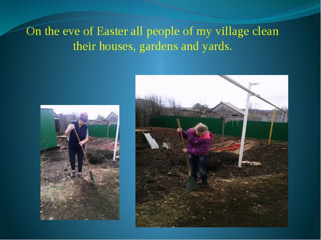 On the eve of Easter all people of my village clean their houses, gardens and...