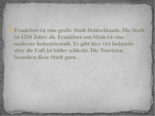 Frankfurt-ist eine große Stadt Deutschlands. Die Stadt ist 1200 Jahre alt. Fr