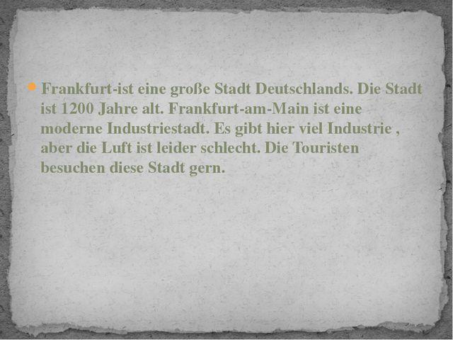Frankfurt-ist eine große Stadt Deutschlands. Die Stadt ist 1200 Jahre alt. Fr...