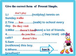 Give the correct form of Present Simple. I …...................(not/play) ten
