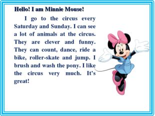 Hello! I am Minnie Mouse! I go to the circus every Saturday and Sunday. I ca