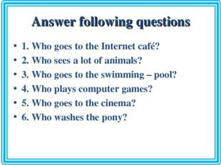 Answer following questions 1. Who goes to the Internet café? 2. Who sees a lo