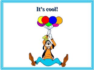 It's cool!