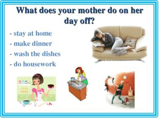 What does your mother do on her day off? - stay at home - make dinner - wash