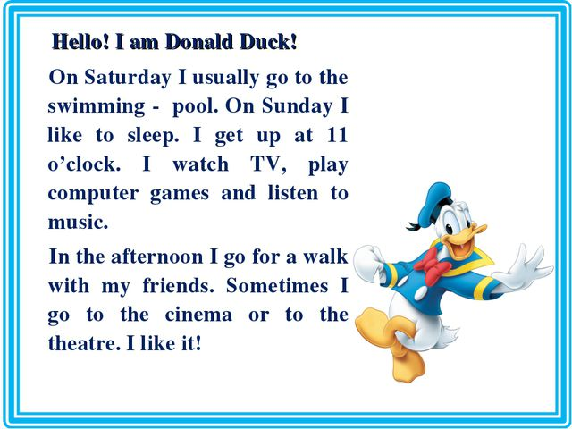 Hello! I am Donald Duck! On Saturday I usually go to the swimming - pool. On...