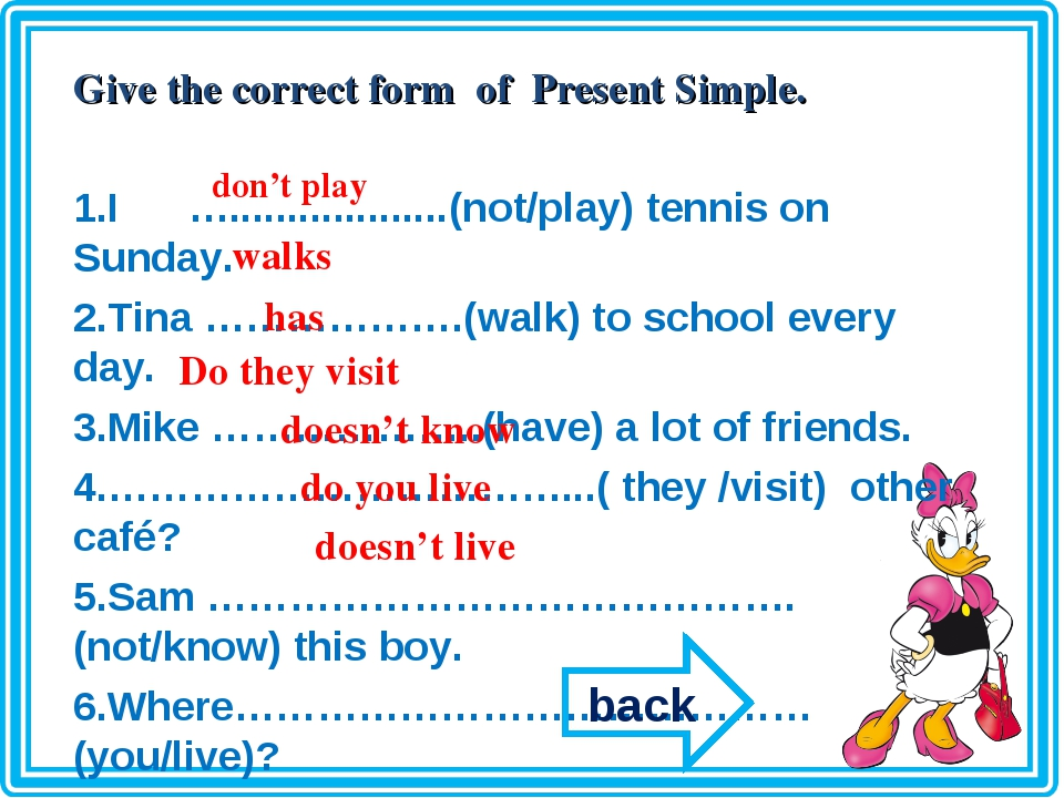 Give the correct form of Present Simple. I …...................(not/play) ten...