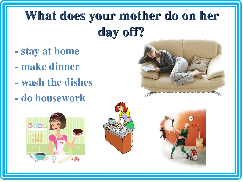 What does your mother do on her day off? - stay at home - make dinner - wash...