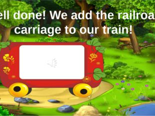 Well done! We add the railroad carriage to our train!