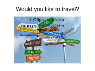 Would you like to travel?