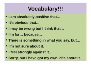 Vocabulary!!! I am absolutely positive that… It's obvious that… I may be wron