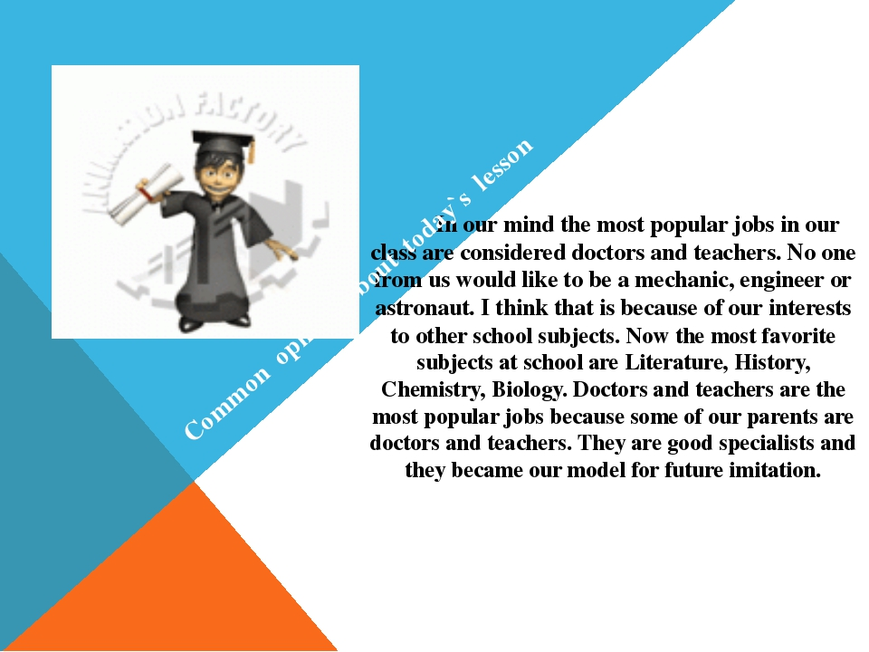 In our mind the most popular jobs in our class are considered doctors and te...