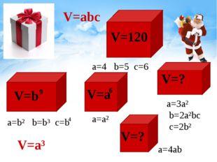 V=abc a=4 b=5 c=6 V=120 a=b² b=b³ c=b 4 V=? V=? V=a V=b 9 V=a³ a=a² 6 a=3a² b