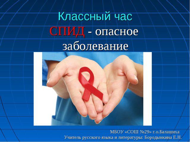 Классный час СПИД - опасное заболевание МБОУ «СОШ №29» г.о.Балашиха Учитель р...