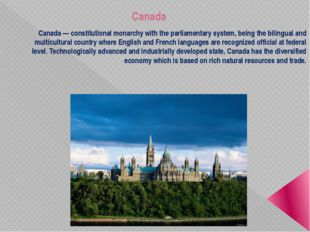 Canada Canada — constitutional monarchy with the parliamentary system, being