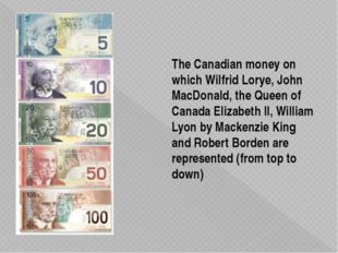 The Canadian money on which Wilfrid Lorye, John MacDonald, the Queen of Canad